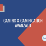 GAMING E GAMIFICATION - AVANZATO