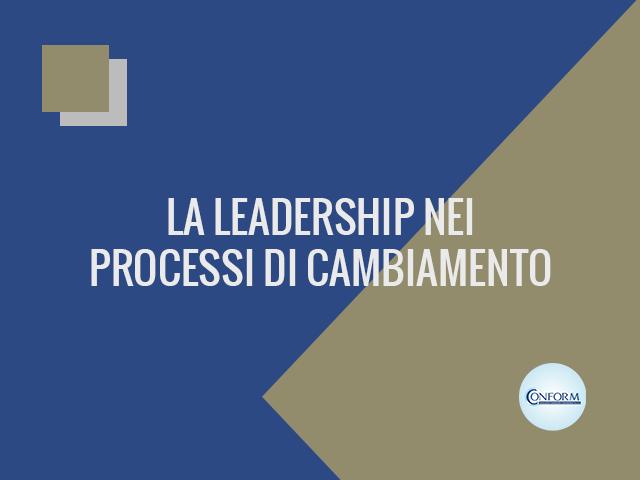 LA LEADERSHIP NEI PROCESSI DI CAMBIAMENTO