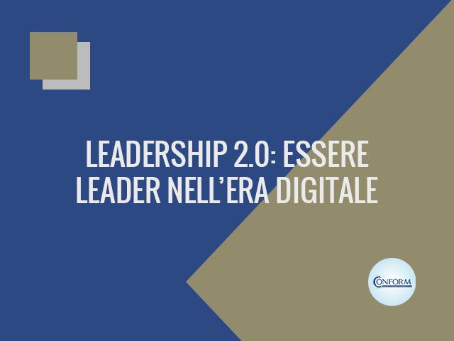 LEADERSHIP 2.0 – ESSERE LEADER NELL'ERA DIGITALE