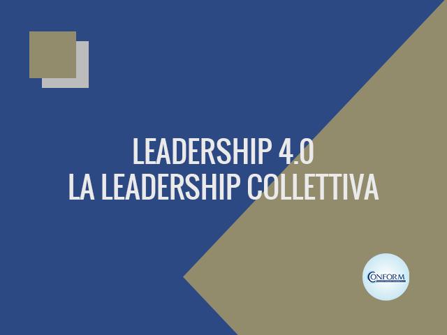 LEADERSHIP 4.0: LA LEADERSHIP COLLETTIVA