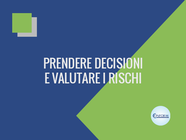 PRENDERE DECISIONI E VALUTARE I RISCHI