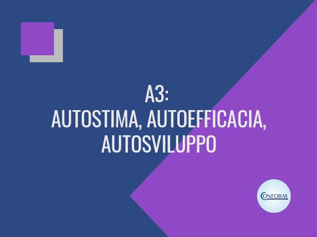 A3: AUTOSTIMA, AUTOEFFICACIA, AUTOSVILUPPO