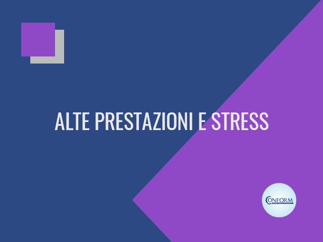 ALTE PRESTAZIONI E STRESS
