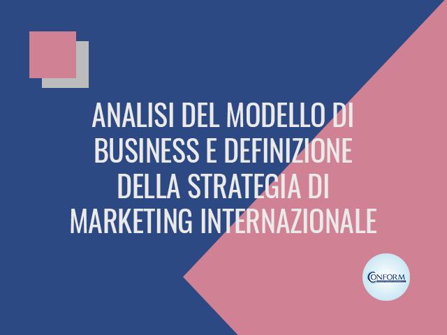 ANALISI DEL MODELLO DI BUSINESS E DEFINIZIONE DELLA STRATEGIA DI MARKETING INTERNAZIONALE