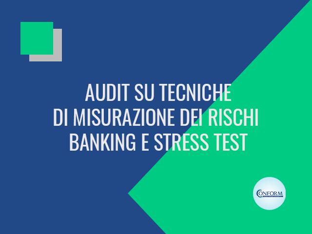 AUDIT SU TECNICHE DI MISURAZIONE DEI RISCHI BANKING E STRESS TEST
