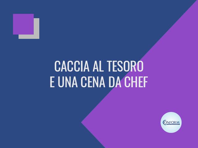 CACCIA AL TESORO E UNA CENA DA CHEF