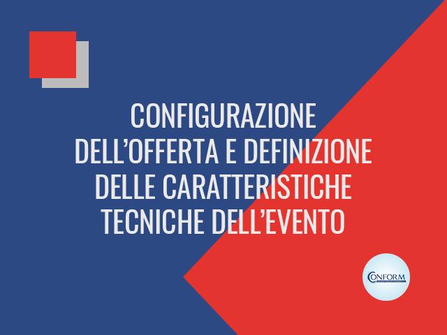 CONFIGURAZIONE DELL'OFFERTA E DEFINIZIONE DELLE CARATTERISTICHE TECNICHE DELL'EVENTO