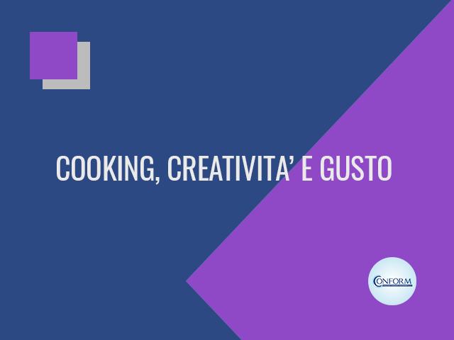 COOKING, CREATIVITA' E GUSTO
