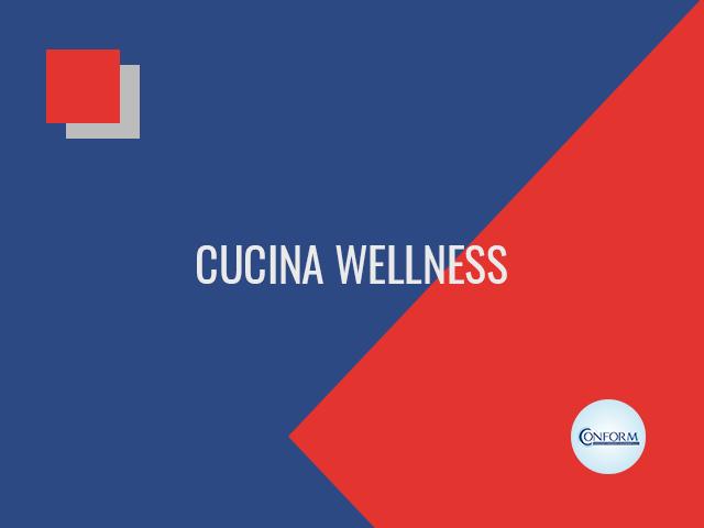 CUCINA WELLNESS