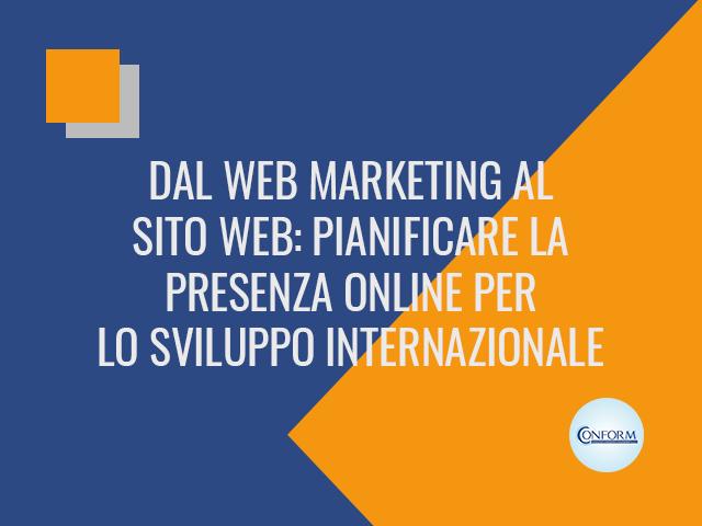 DAL WEB MARKETING AL SITO WEB: PIANIFICARE LA PRESENZA ONLINE PER LO SVILUPPO INTERNAZIONALE