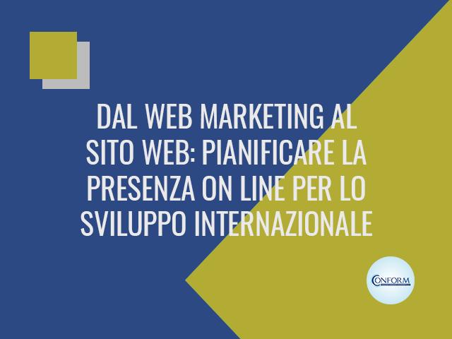 DAL WEB MARKETING AL SITO WEB: PIANIFICARE LA PRESENZA ON LINE PER LO SVILUPPO INTERNAZIONALE