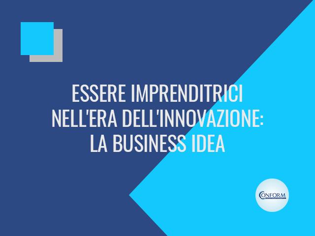 ESSERE IMPRENDITRICI NELL'ERA DELL'INNOVAZIONE: LA BUSINESS IDEA