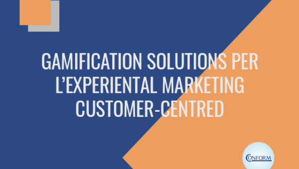 GAMIFICATION SOLUTIONS PER L'EXPERIENTAL MARKETING CUSTOMER-CENTRED