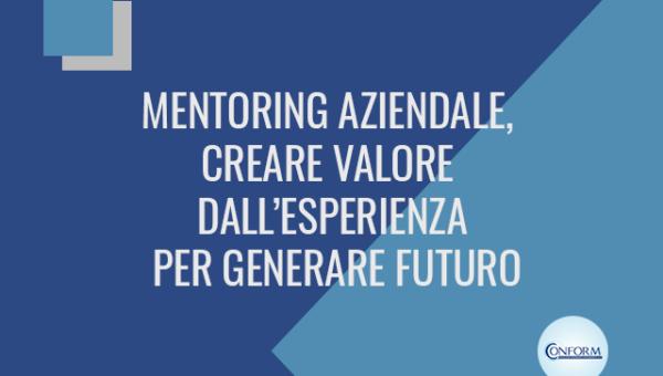 MENTORING AZIENDALE, CREARE VALORE DALL'ESPERIENZA PER GENERARE FUTURO