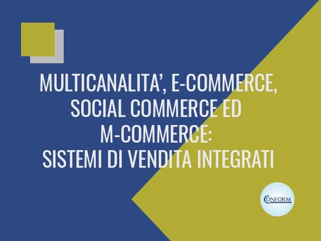 MULTICANALITA', E-COMMERCE, SOCIAL COMMERCE ED M-COMMERCE: SISTEMI DI VENDITA INTEGRATI
