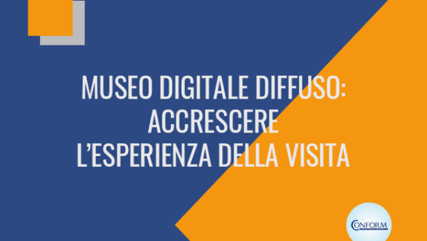 MUSEO DIGITALE DIFFUSO: ACCRESCERE L'ESPERIENZA DELLA VISITA