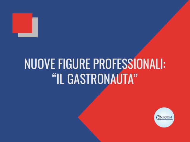 """NUOVE FIGURE PROFESSIONALI: """"IL GASTRONAUTA"""""""
