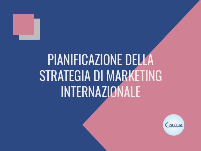 PIANIFICAZIONE DELLA STRATEGIA DI MARKETING INTERNAZIONALE