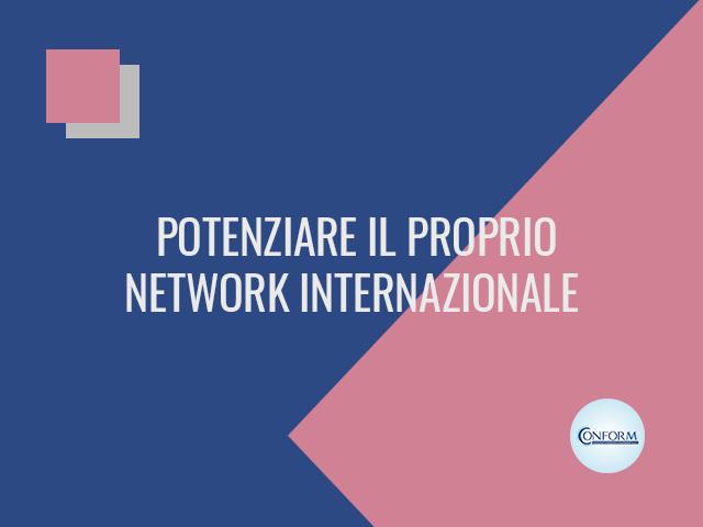 POTENZIARE IL PROPRIO NETWORK INTERNAZIONALE