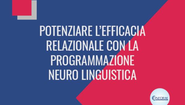 POTENZIARE L'EFFICACIA RELAZIONALE CON LA PROGRAMMAZIONE NEURO LINGUISTICA