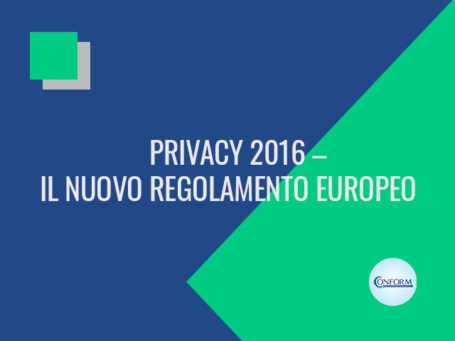 PRIVACY 2016 – IL NUOVO REGOLAMENTO EUROPEO