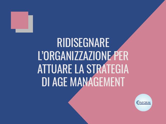 RIDISEGNARE L'ORGANIZZAZIONE PER ATTUARE LA STRATEGIA DI AGE MANAGEMENT