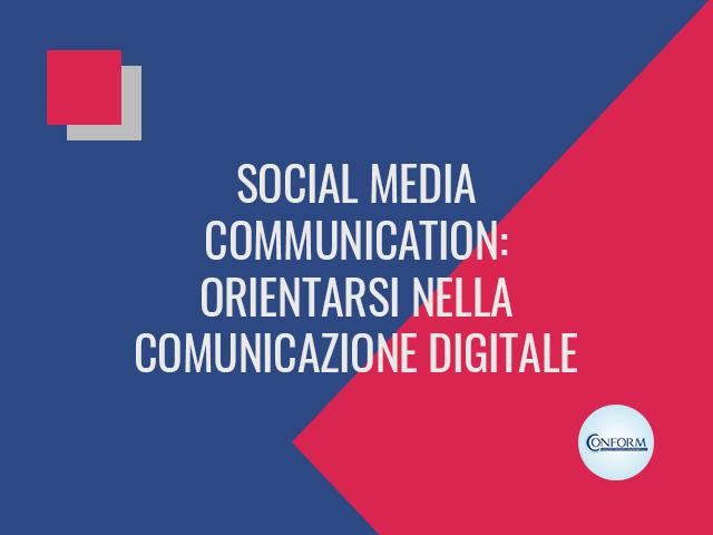 SOCIAL MEDIA COMMUNICATION: ORIENTARSI NELLA COMUNICAZIONE DIGITALE