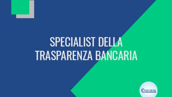 SPECIALIST DELLA TRASPARENZA BANCARIA