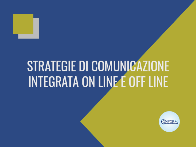 STRATEGIE DI COMUNICAZIONE INTEGRATA ON LINE E OFF LINE