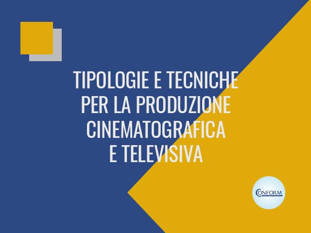 TIPOLOGIE E TECNICHE PER LA PRODUZIONE CINEMATOGRAFICA E TELEVISIVA