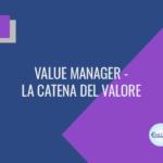Value manager - la catena del valore