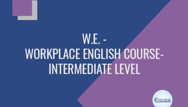 W.E. – WORKPLACE ENGLISH COURSE – INTERMEDIATE LEVEL