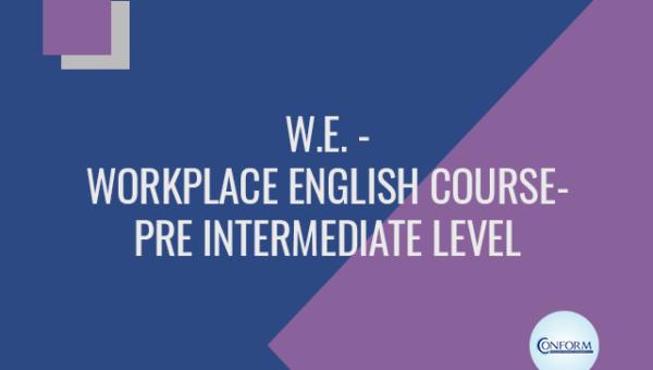 W.E. – WORKPLACE ENGLISH COURSE – PRE INTERMEDIATE LEVEL