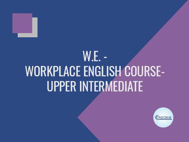 W.E. – WORKPLACE ENGLISH COURSE – UPPER INTERMEDIATE